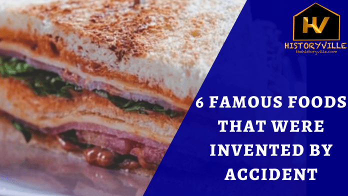 6 Famous Foods that were Invented by Accident
