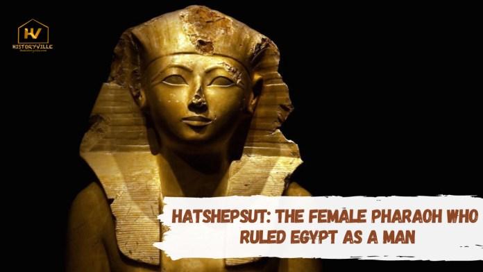 Hatshepsut - The Female Pharaoh Who Ruled Egypt as a Man