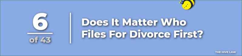 Does It Matter Who Files For Divorce First - How To Prepare For Divorce - How Long Does It Take To Get Divorced