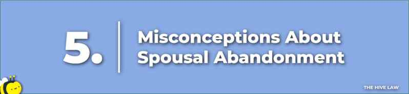 Misconceptions Spousal Abandonment - Constructive Abandonment - Marriage Abandonment - Spousal Abandonment