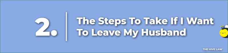 The Steps To Take If I Want To Leave My Husband