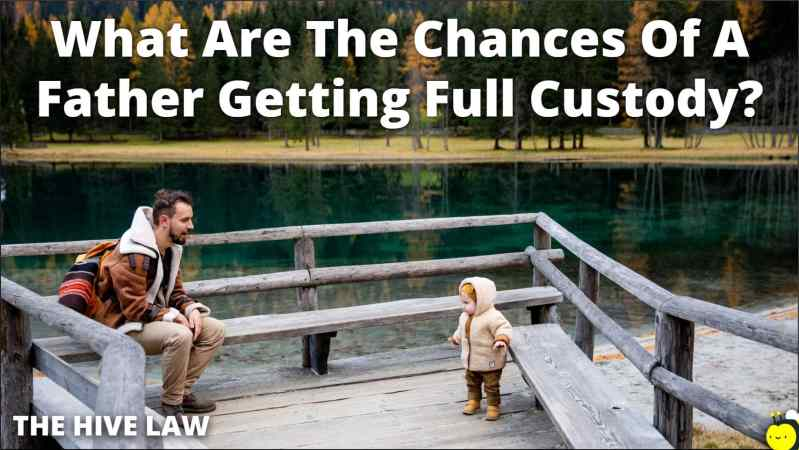 What Are The Chances Of A Father Getting Full Custody - Full Custody For Fathers - How Can A Father Get Full Custody Of His Child