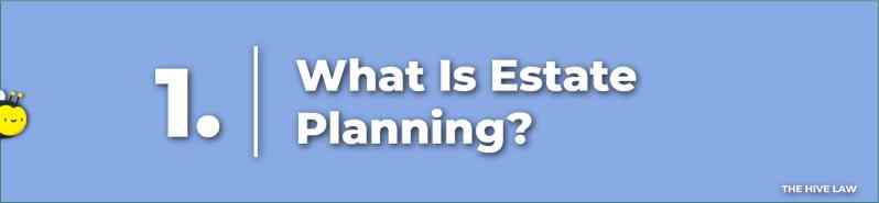 What Is An Estate Plan - Estate Planning Attorneys - What Is Estate Planning - Will And Estate Planning - Estate Planning Lawyers