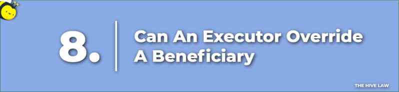 Can An Executor Override A Beneficiary - Does An Executor Have To Show Accounting To Beneficiaries - Executor Taking Money From The Estate