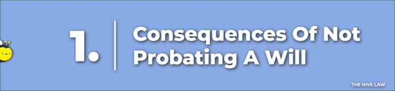 Consequences Of Not Probating A Will - Do You Have To Go Through Probate If You Have A Will - Does A Will Have To Be Probated