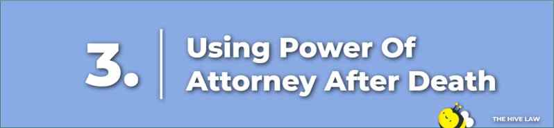 Power Of Attorney Responsibilities After Death - Using Power Of Attorney After Death - Power Of Attorney After Death
