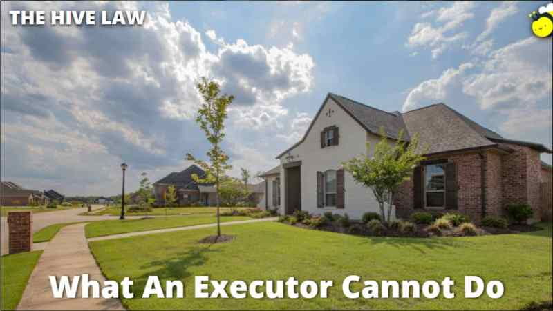 What An Executor Cannot Do - Can An Executor Sell Property To Himself - Can The Executor Of A Will Take Everything - Can An Executor Sell House