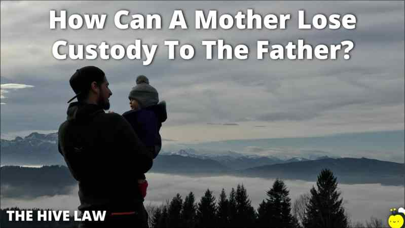 How Can A Mother Lose Custody To The Father - Mother Loses Custody - Mother Loses Custody To Father - Mothers Lose Custody
