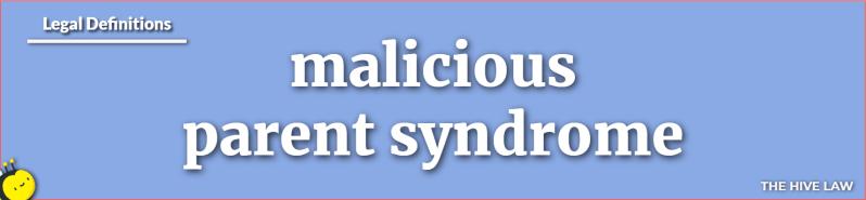 Malicious Parent Syndrome