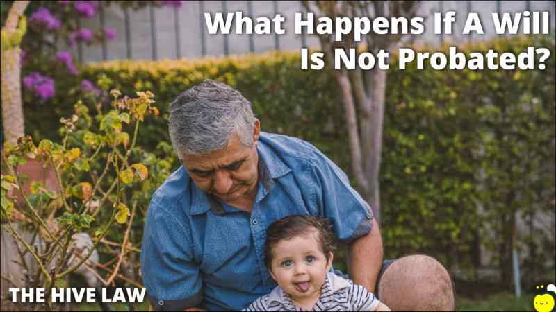 What Happens If A Will Is Not Probated - Probating A Will - Does A Will Have To Be Probated - Do I Have To Probate A Will