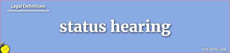 What Is A Status Hearing - Status Hearing - Status Hearing Definition - Status Hearing Divorce - Status Hearing Family Court