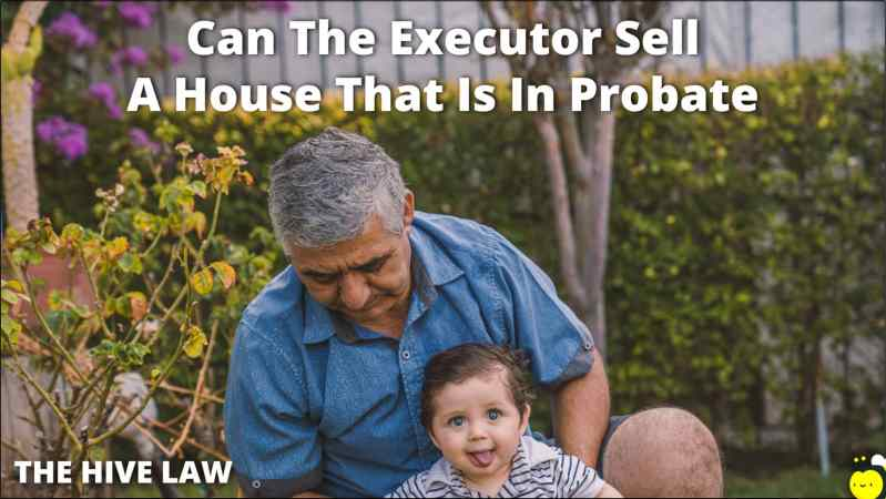Can The Executor Sell A House That Is In Probate - Do All The Heirs Have To Agree To Sell Property - Can Executor Sell House