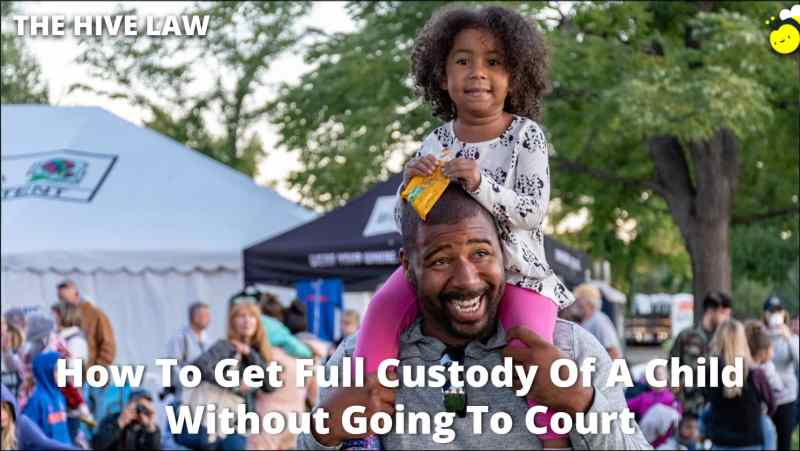 How To Get Full Custody Of A Child Without Going To Court - How To Get Full Custody - How To Get Custody Of A Child Without Going To Court