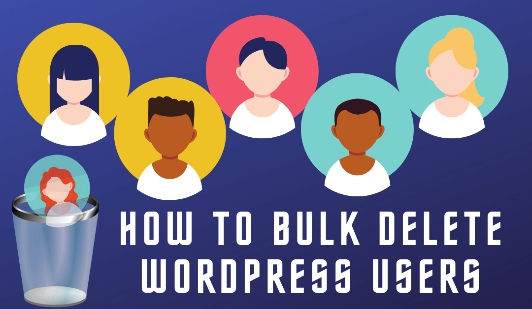 How to Bulk Delete WordPress Users [With / Without Plugin]