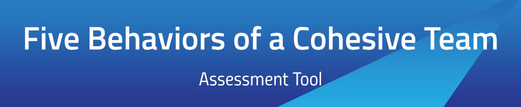 Five Behaviors of a Cohesive Team Assessment Tool