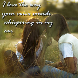 your voice sounds whispering in my ear