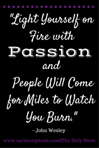 Light Yourself on Fire with Passion