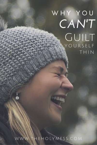 Why You Can't Guilt Yourself Thin|The Holy Mess