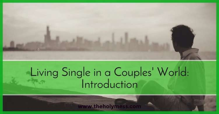 Living Single in a Married World The Holy Mess