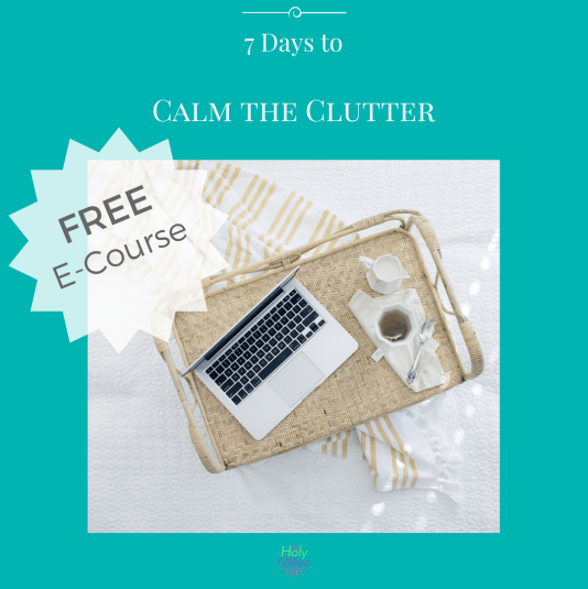 7 Days to Calm the Clutter|The Holy Mess