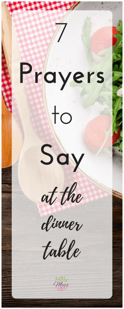 7 Prayers to Say at the Dinner Table|The Holy Mess
