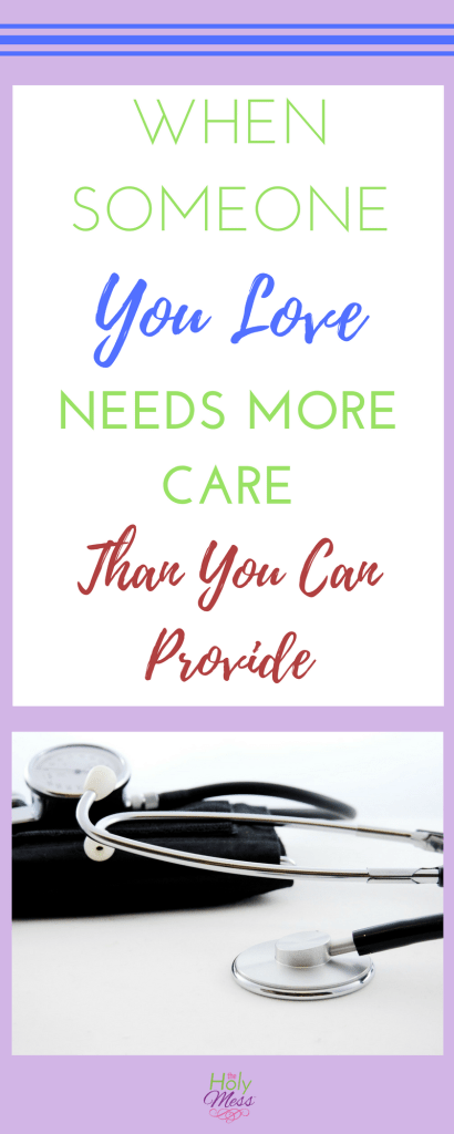 When Someone You Love Needs More Care Than You Can Provide|The Holy Mess