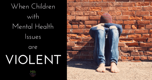 When Children with Mental Health Issues Are Violent