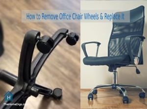 How to Remove Office Chair Wheels & Replace It
