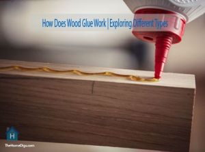 How Does Wood Glue Work