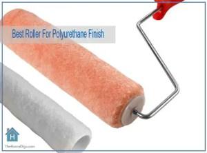 Best Roller For Polyurethane Finish