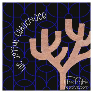 Graphic image with patterned background.  Text reads:  The Joyful Challenger.  The Hope Resolve logo is at the lower right hand corner.