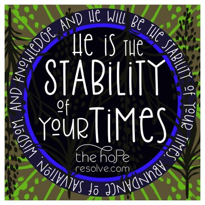 The Stability of our Times Scripture Artwork by The Hope Resolve, inspired by Isaiah 33:6 ESV.