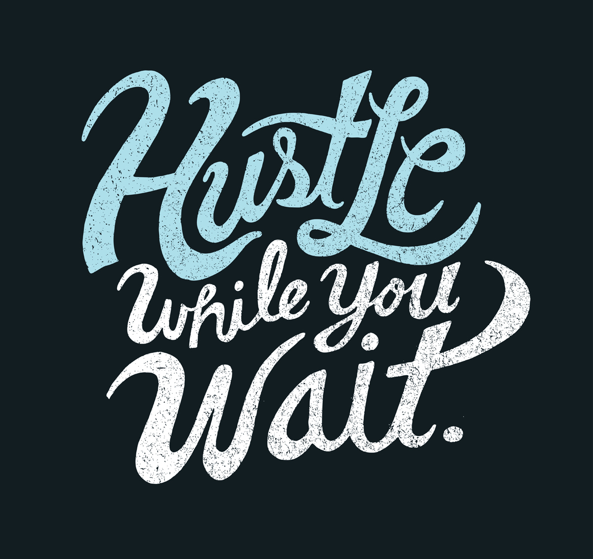 Hustle While You Wait