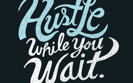 Hustle While You Wait