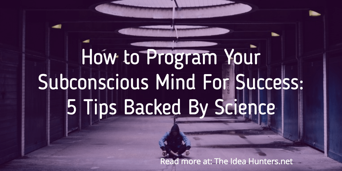 How to Program Your Subconscious Mind For Success- 5 Tips Backed By Science