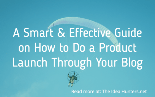 A Smart & Effective Guide on How to Do a Product Launch Through Your Blog