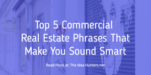 Top 5 Commercial Real Estate Phrases That Make You Sound Smart