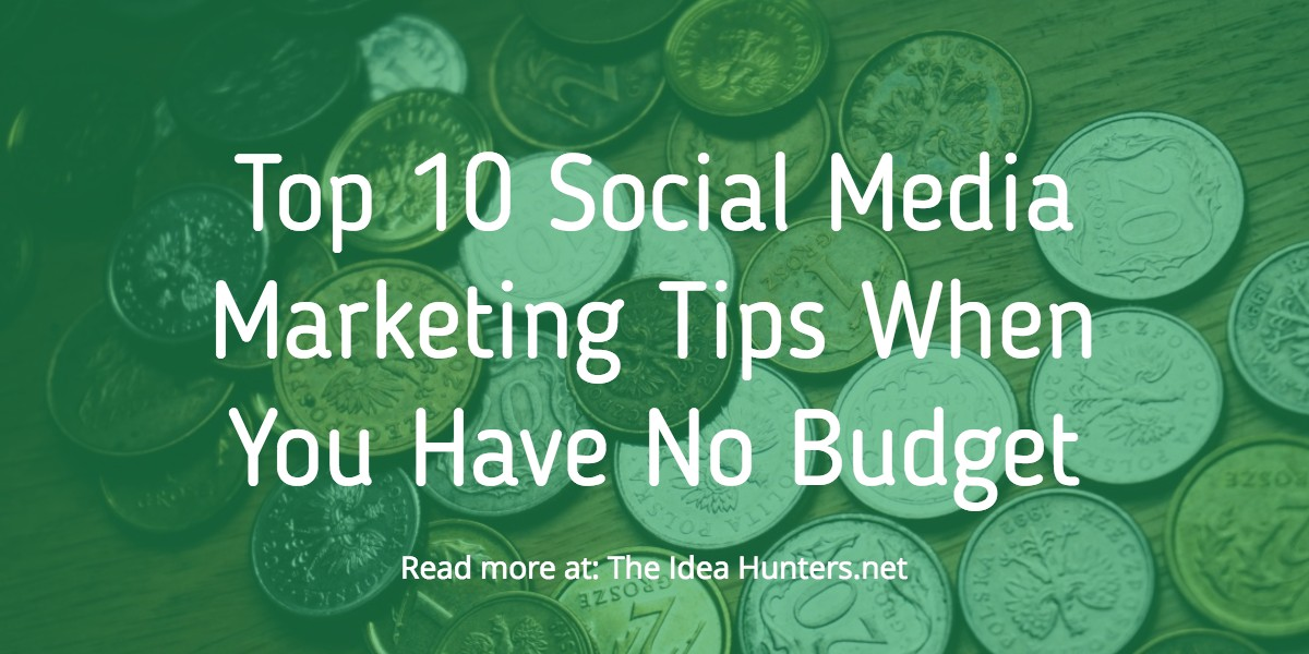 Top 10 Social Media Marketing Tips When You Have No Budget