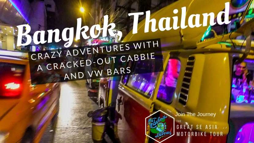 Bangkok, Thailand – Crazy Adventures With A Cracked-Out Cabbie and VW Bars