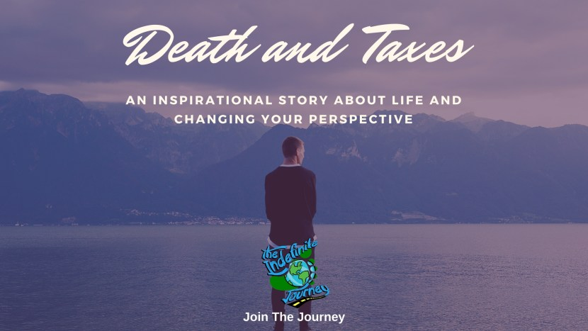 Death and Taxes — An Inspirational Story About Life and Changing Your Perspective