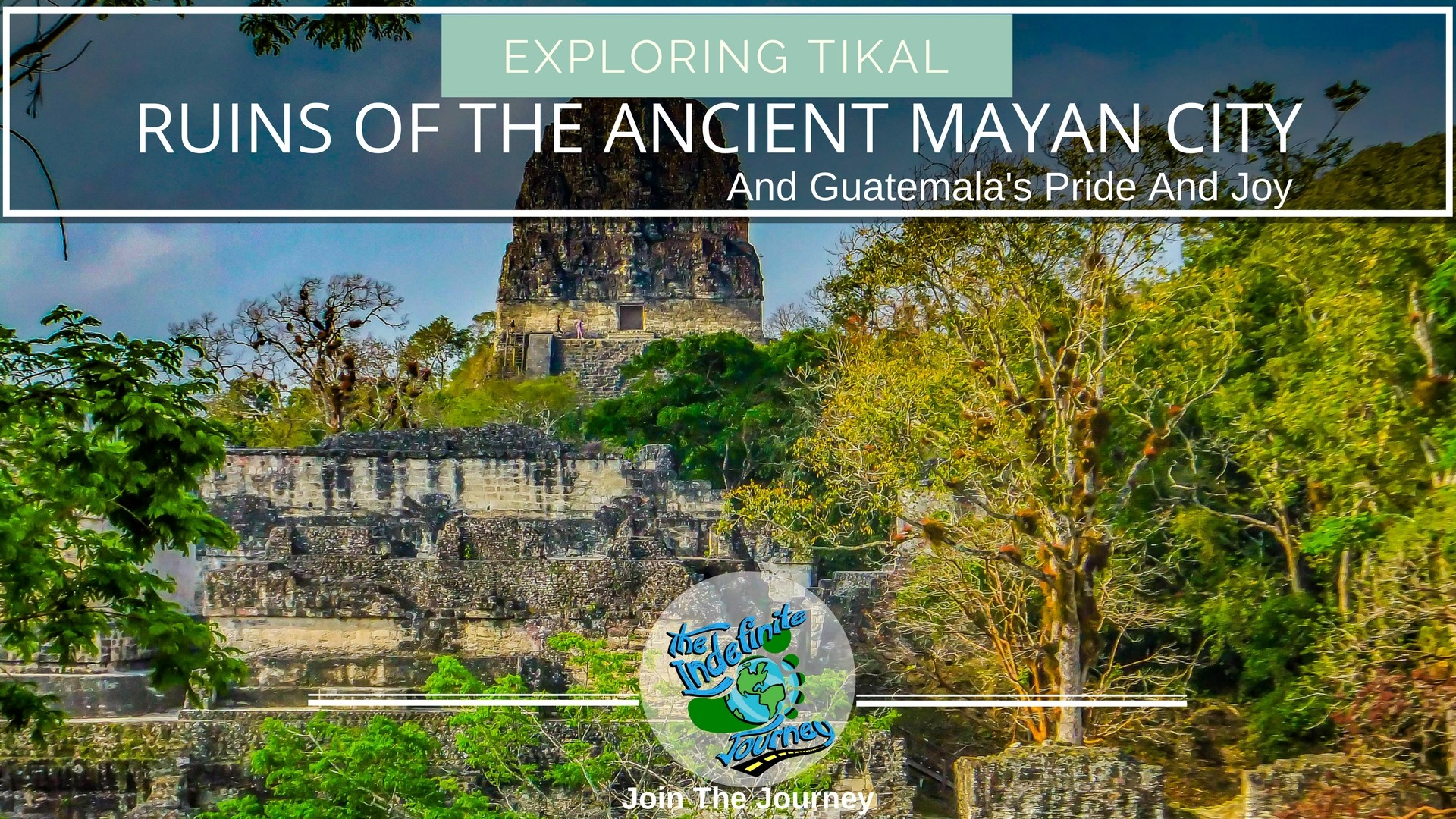 Exploring Tikal - Ruins Of The Ancient Mayan City And Guatemala's Pride And Joy