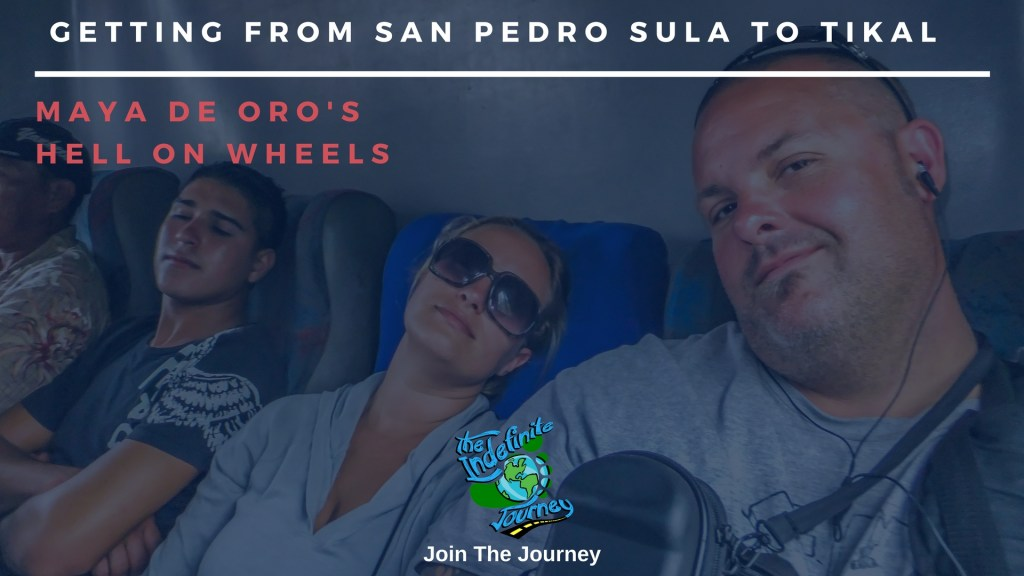 Getting from San Pedro Sula to Tikal - Maya De Oro's Hell On Wheels