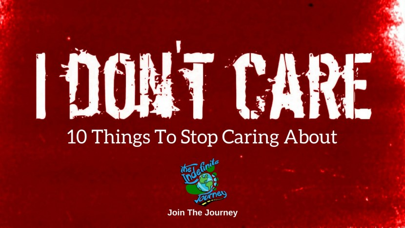 I Don't Care! - 10 Things To Stop Caring About