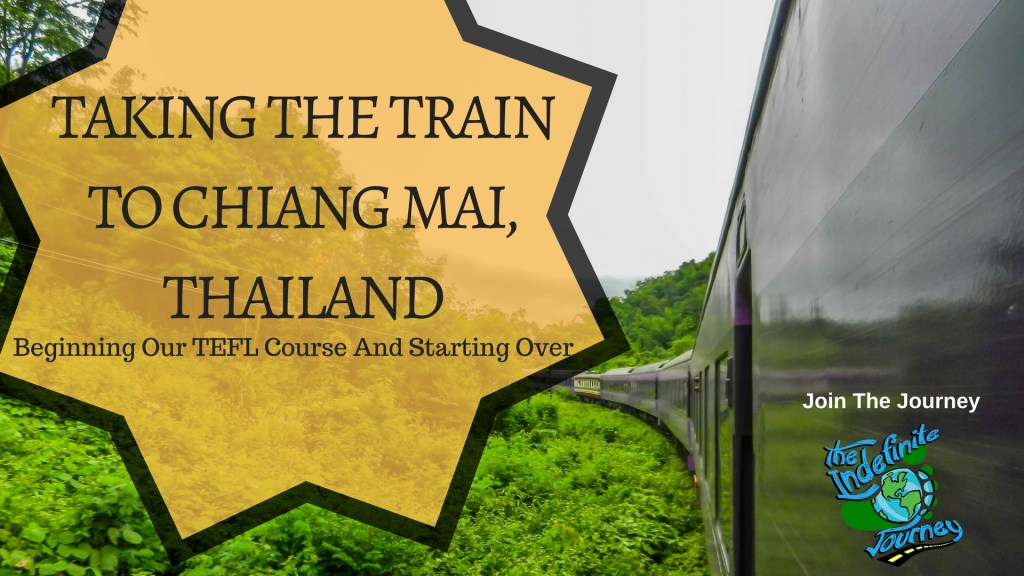 Taking The Train To Chiang Mai, Thailand - Beginning Our TEFL Course And Starting Over
