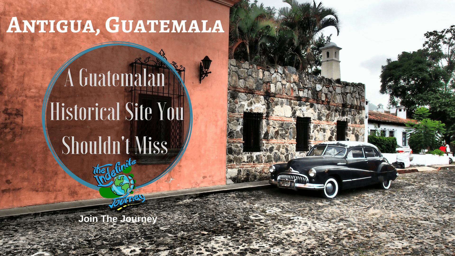 A Guatemalan Historical Site You Shouldn't Miss - Antigua, Guatemala
