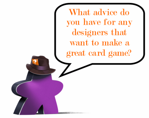 What advice do you have for any designers that want to make a great card game?