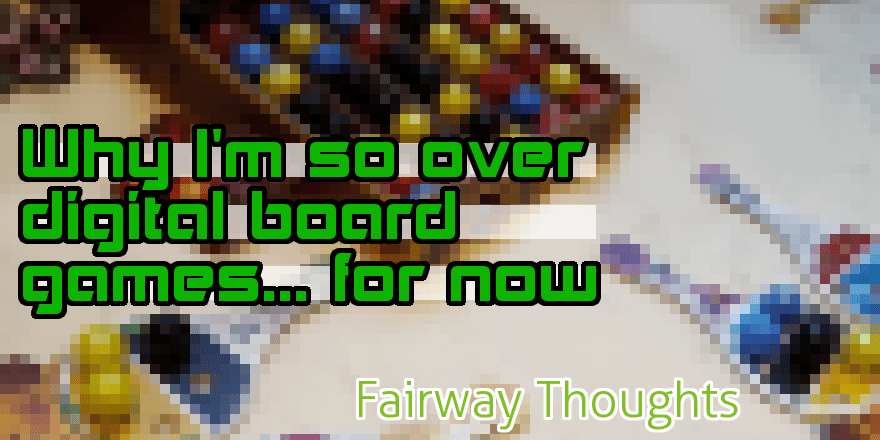 Fairway Thoughts: Why I'm So Over Digital Board Games