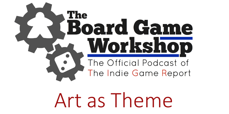 The Board Game Workshop: Art as Theme (ep. 24)