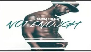 Talay Riley- Not Enough