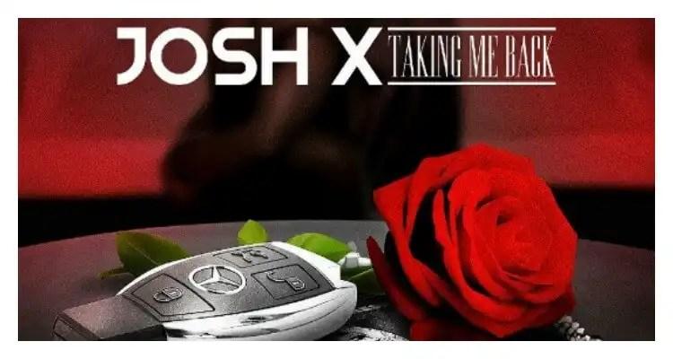 Josh X 'Taking Me Back'